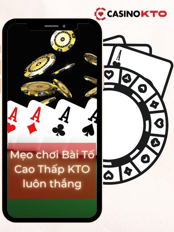 Mẹo chơi Bài Tố Cao Thấp KTO luôn thắng mà bạn cần phải nắm
