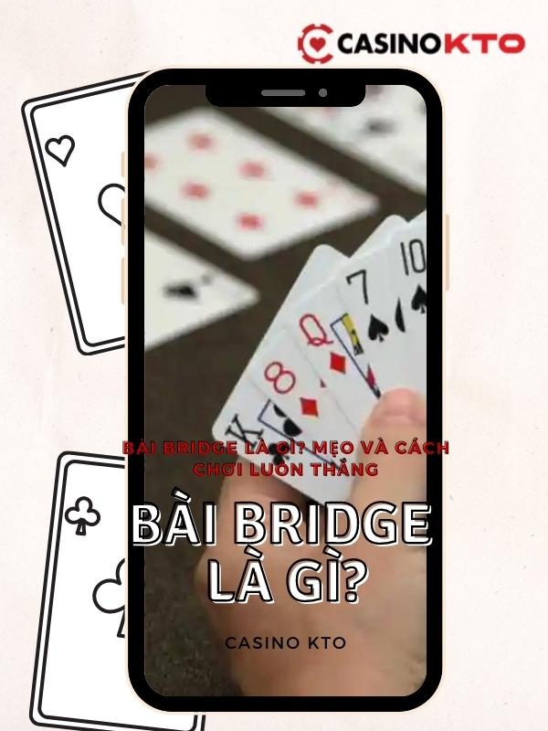 Bài Bridge Là Gì_ Mẹo Và Cách Chơi Luôn Thắng