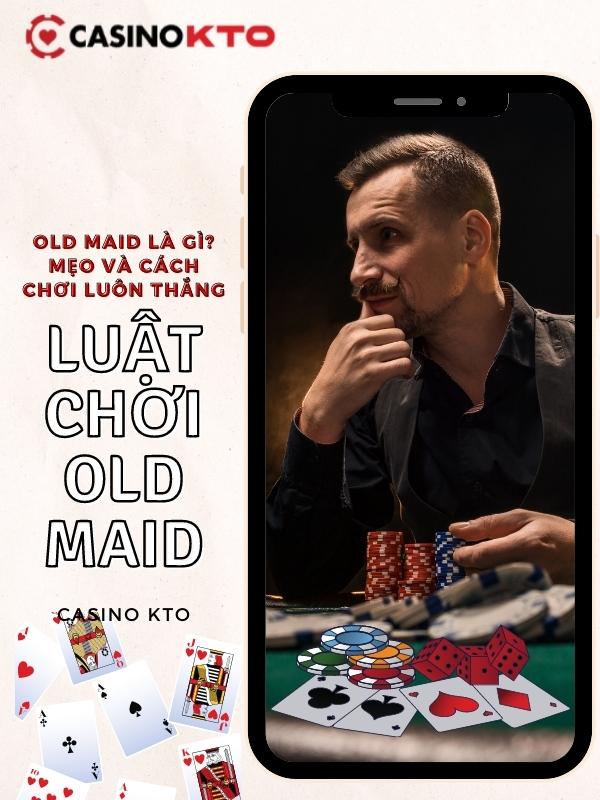 Luật chơi Old Maid đơn giản - dễ hiểu