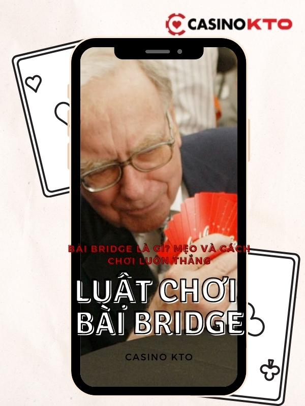 Luật Chơi Bài Bridge - Bộ môn mà Warren Buffet rất thích