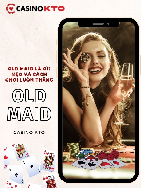 Old Maid là gì mà khiến nhiều người mê mẩn