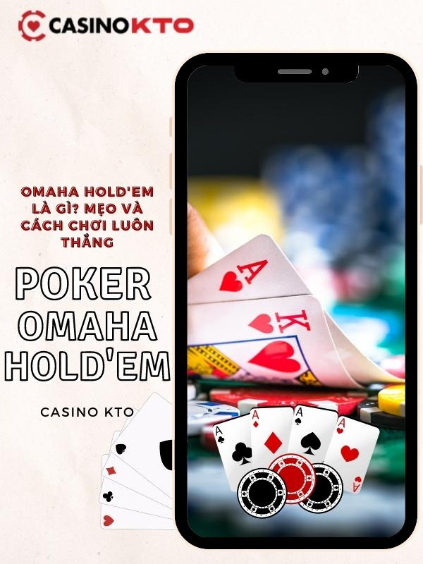 Poker Omaha Hold'Em - Biến thể poker thú vị